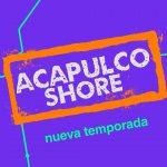 Sexta temporada de Acapulco Shore, estrena exclusivamente por MTV Latinoamérica el martes 30 de abril