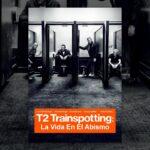 T2: Trainspotting 2: La vida en el abismo