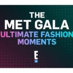 "E! transmite ""The Met Gala: Ultimate Fashion Moments"" – domigo 10 de mayo"